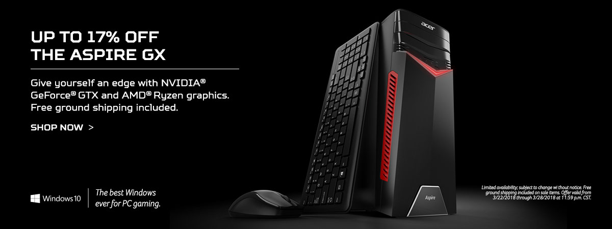 17% off the Aspire GX - Give yourself an edge with NVIDIA® GeForce® GTX and AMD® Ryzen™ graphics. Free ground shipping included. Shop now. Limited availability; subject to change without notice. Free ground shipping included on sale items. Offer valid fro