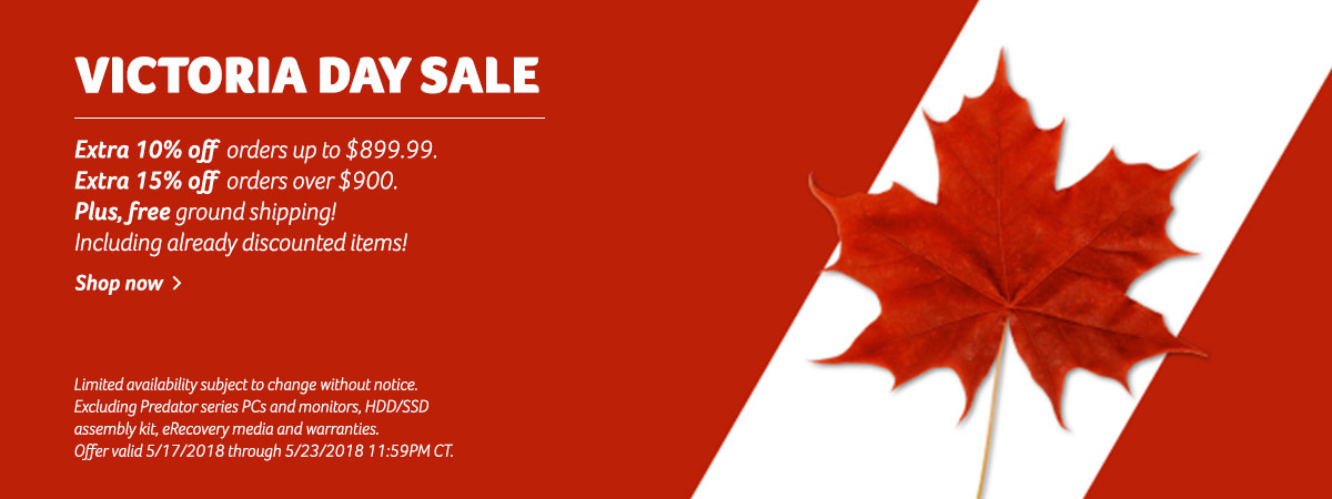 Victoria Day Sale. Extra 10% off  orders up to $899.99. Extra 15% off  orders over $900.  Plus, free ground shipping! Including already discounted items! Limited availability subject to change without notice. Excluding Predator series PCs and monitors, HD