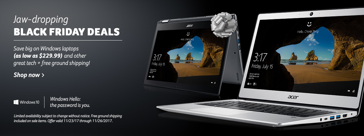 Jaw-dropping Black Friday Deals. Save big on Windows laptops (as low as $229.99) and other great tech + free ground shipping! Show now. Limited availability subject to change without notice. Free ground shipping included on sale items. Offer valid 11/23/2