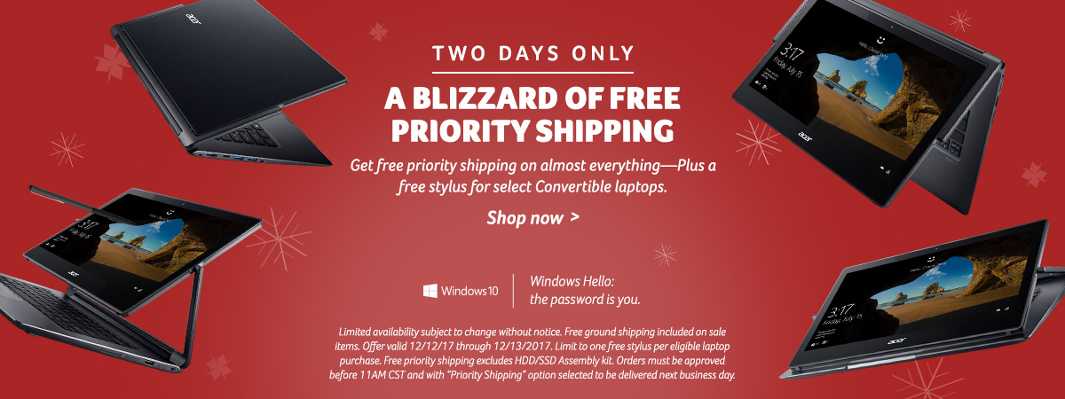 2 days only! a blizzard of free priority shipping. Get free priority shipping on almost everything—Plus a free stylus for select Convertible laptops. Limited availability subject to change without notice. Free ground shipping included on sale items. Offer