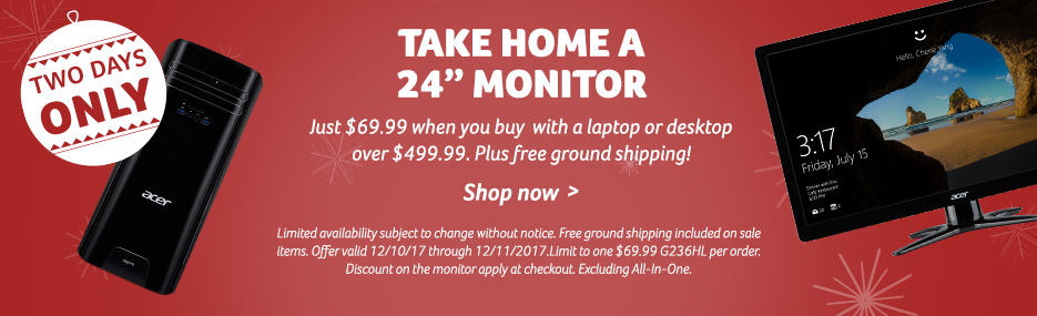 "2 days only! take home a 24"" monitor. Just $69.99 when you buy  with a laptop or desktop over $499.99. Plus free ground shipping! Limited availability subject to change without notice. Free ground shipping included on sale items. Offer valid 12/10/17 thro"