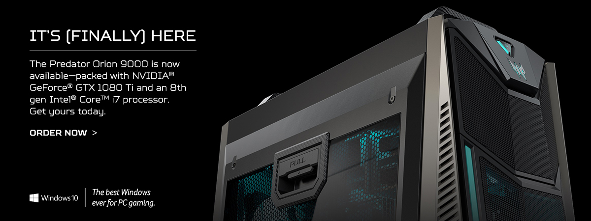 It's (finally) here. The Predator Orion 9000 is now available—packed with NVIDIA® GeForce® GTX 1080 Ti and an 8th gen Intel® Core i7 processor. Get yours today. Order now!