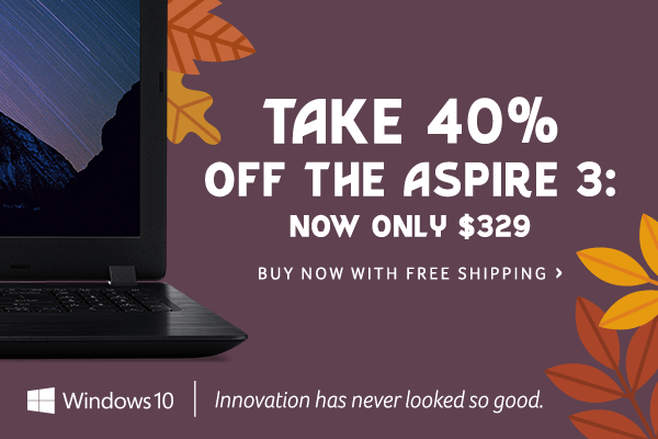 Save 40% and get the Aspire 3 for only $329