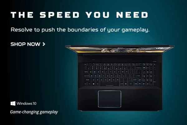 The speed you need. Resolve to push the boundaries of your gameplay.