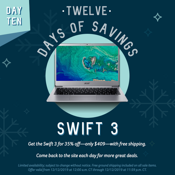 On the tenth day of savings, get the Swift 3 for only $409.